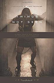 Things Not Seen: A Fresh Look at Old Stories of Trusting God's Prom