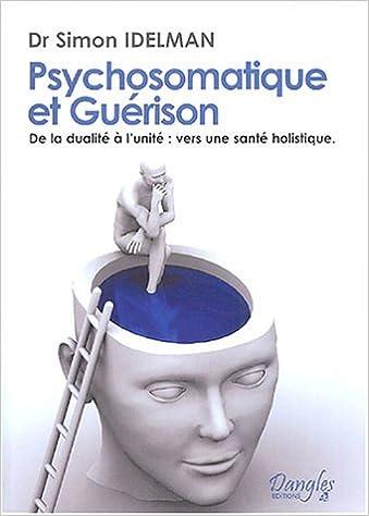 Livre gratuits Psychosomatique et guérison : De la Dualité à l'Unité : Vers une Santé Holistique pdf