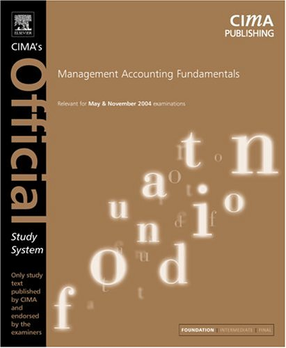 Management Accounting Fundamentals, Fourth Edition: For May and November 2004 Exams (CIMA Official Study Systems: Founda