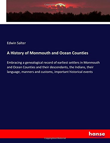 A History of Monmouth and Ocean Counties: Embracing a genealogical record of earliest settlers in Monmouth and Ocean Counties and their descendants, ... and customs, important historical events pdf