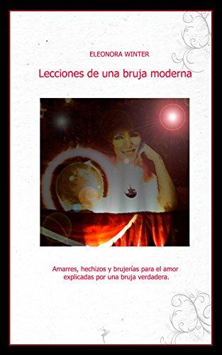 Descargar Libro Lecciones De Una Bruja Moderna: Amarres, Hechizos Y Brujerías Para El Amor Explicadas Por Una Bruja Verdadera Eleonora Winter