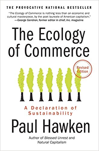 The Ecology of Commerce  - A Declaration of Sustainability -  Author: Paul Hawken   2010 edition