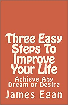 Book Three Easy Steps To Improve Your Life: Achieve Any Dream or Desire