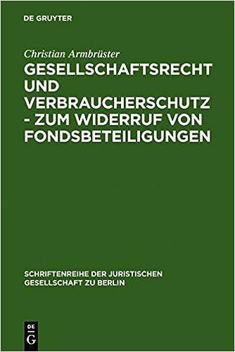 Gesellschaftsrecht und Verbraucherschutz - Zum Widerruf von Fondsbeteiligungen: Vortrag, Gehalten vor der Juristischen Gesellschaft zu Berlin am 29. ... der Juristischen Gesellschaft zu Berlin)
