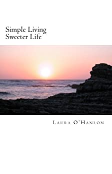 Simple living sweeter life kindle edition by laura o for Minimalist living amazon
