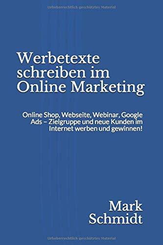 Werbetexte Schreiben Im Online Marketing  Online Shop Webseite Webinar Google Ads – Zielgruppe Und Neue Kunden Im Internet Werben Und Gewinnen