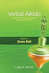 Verbal Aikido - Green Belt: The art of directing verbal attacks to a balanced outcome