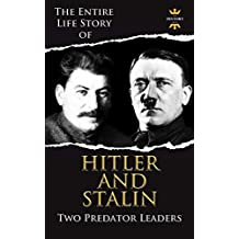 ADOLF HITLER AND JOSEPH STALIN: Two Predator Leaders. The Biography Collection (The Greatest People Book 1)