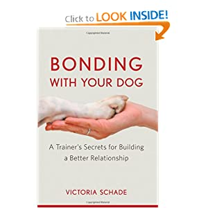 Bonding with Your Dog: A Trainer's Secrets for Building a Better Relationship Victoria Schade