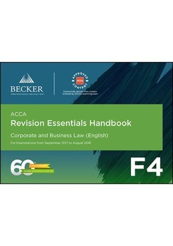 ACCA Approved – F4 Corporate & Business Law (Eng) (September 2017 to August 2018 Exams): Revision Essentials Handbook