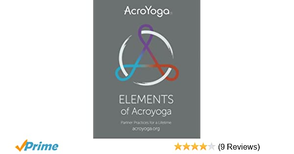Elements of acroyoga partner practices for a lifetime jason nemer elements of acroyoga partner practices for a lifetime jason nemer 9780996529402 amazon books fandeluxe Image collections
