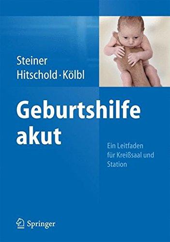 Geburtshilfe akut: Ein Leitfaden für Kreißsaal und Station