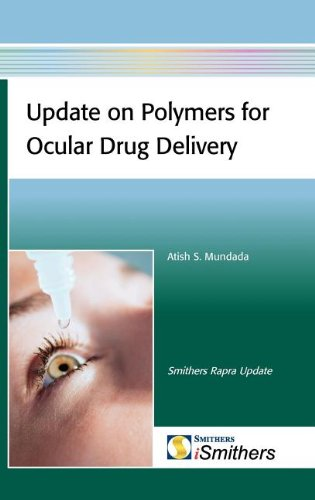 Update on Polymers for Ocular Drug Delivery (Smithers Rapra Update) by Atish S Mundada