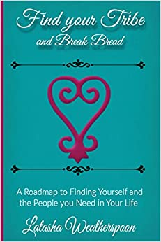 Find Your Tribe and Break Bread: An Interactive Guide to Finding Yourself and the People You Need in Your Life.
