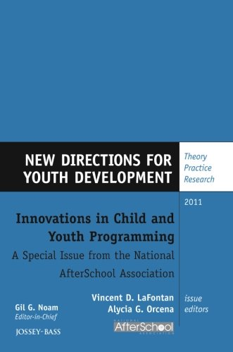 Innovations in Child and Youth Programming: A Special Issue from the National AfterSchool Association: New Directions for Youth Development, Supplement 2011