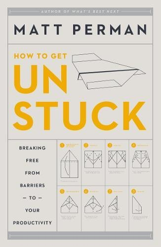 Read Online How to Get Unstuck: Breaking Free from Barriers to Your Productivity ebook