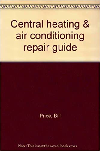 Central heating & air conditioning repair guide: Billy L Price ...