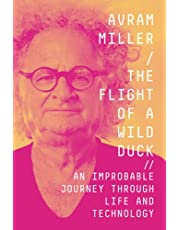 The Flight of a Wild Duck: An Improbable Journey Through Life and Technology