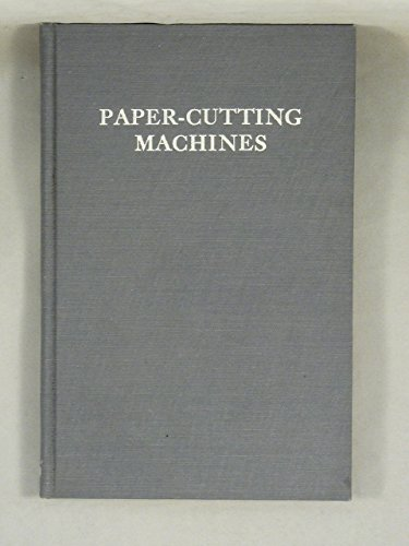 Paper-cutting machines;: A primer of information about paper and card trimmers, hand-lever cutters, power cutters and other automatic machines for ... technical series for apprentices, pt. - Trimmer Technical Series