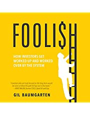 Foolish: How Investors Get Worked Up and Worked Over by the System
