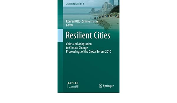 Resilient Cities: Cities and Adaptation to Climate Change - Proceedings of the Global Forum 2010