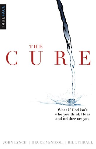 The Cure: What If God Isn't Who You Think He Is And Neither Are ()