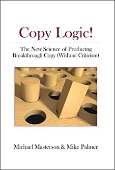 Copy Logic! The New Science of Producing Breakthrough Copy (Without Criticism) (English Edition) por [Palmer, Mike, Michael Masterson]