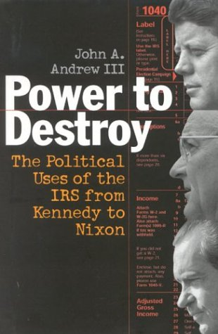 Read Online Power to Destroy: The Political Uses of the IRS from Kennedy to Nixon pdf