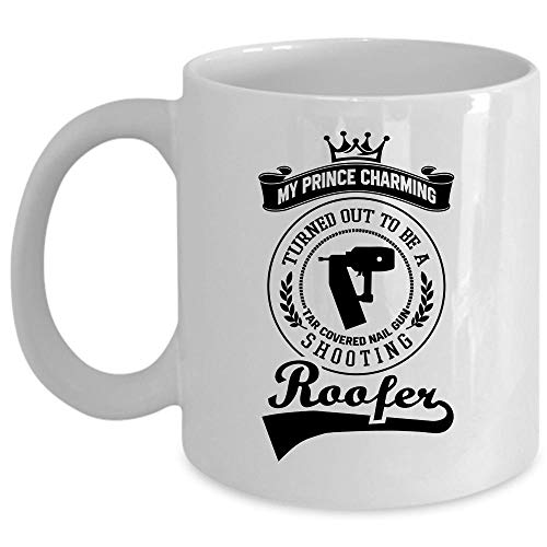 - Gun Shooting Roofer Coffee Mug, My Prince Charming Turned Out To Be A Tar Covered Nail Cup