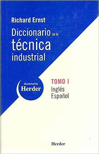Diccionario de la tecnica industrial, Vol. 1.Ingles-Espanol (Spanish Edition) (Spanish) 1st Edition