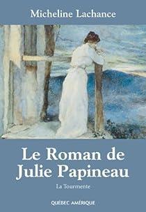 Le Roman de Julie Papineau, Tome 1 : La tourmente par Lachance