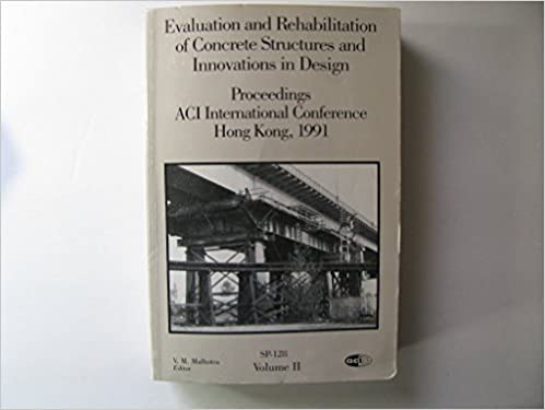 Evaluation and Rehabilitation of Concrete Structures and Innovations in Design: Proceedings, Aci International Conference Hong Kong, 1991 (Sp-128)