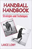 Handball Handbook : Strategies and Techniques, Lowy, Lance, 0896413519