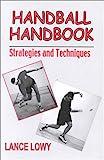 Handball Handbook : Strategies and Techniques, Lowy, Lance, 0896413519