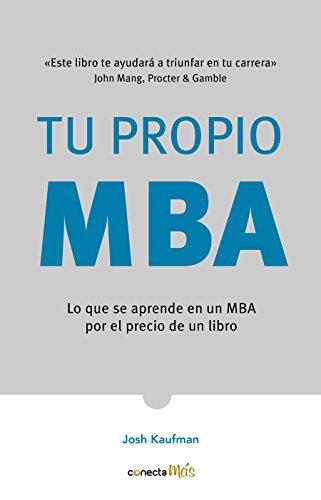Tu propio MBA Lo que se aprende en un MBA por el precio de un libro / The  Personal MBA Master the Art of Business  [Kaufman, Josh] (Tapa Blanda)