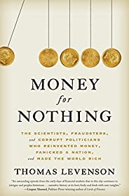 Money for Nothing: The Scientists, Fraudsters, and Corrupt Politicians Who Reinvented Money, Panicked a Nation