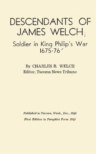 Descendants of James Welch, Soldier in King Philip's War 1675 - 76
