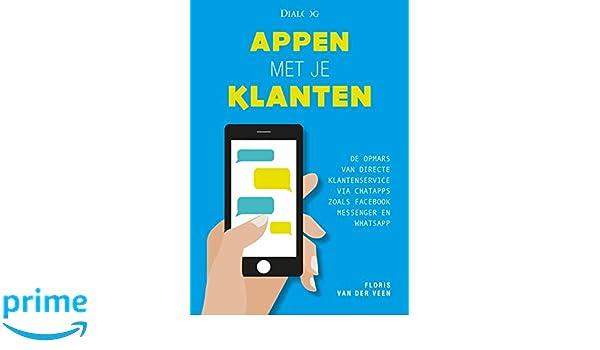 Appen met je klanten: de opmars van directe klantenservice via chatapps zoals Facebook Messenger en WhatsApp: Amazon.es: Floris van der Veen: Libros en ...
