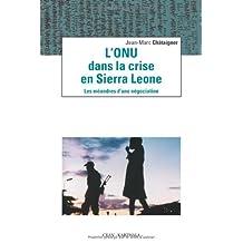 L'onu Dans Crise En Sierra Leone: Meandres Negociation
