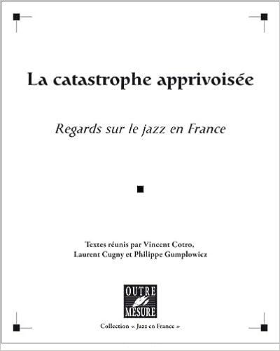 Lire La Catastrophe apprivoisée : Regards sur le jazz en France pdf, epub