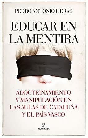 Educar en la mentira (Pensamiento político) eBook: Pedro Antonio ...