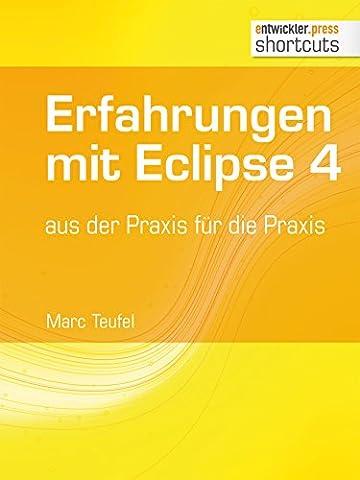 Erfahrungen mit Eclipse 4 aus der Praxis für die Praxis (shortcuts 108) (German Edition) (Eclipse Rcp 4)