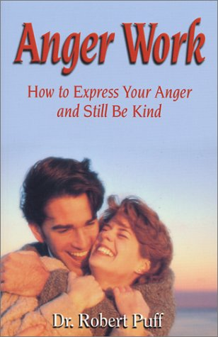 Anger Work: How To Express Your Anger and Still Be Kind - Dr. Robert Puff