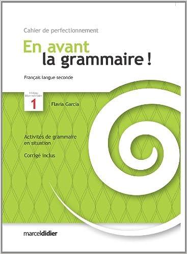 Livres En avant la grammaire ! Français langue seconde, niveau intermédiaire 1 : Cahier de perfectionnement pdf