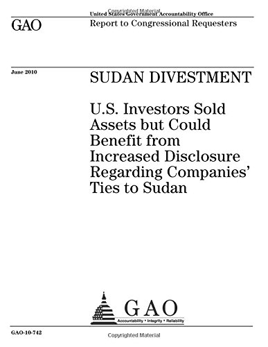 Download Sudan divestment: U.S. investors sold assets but could benefit from increased disclosure regarding companies ties to Sudan : report to congressional requesters. pdf epub