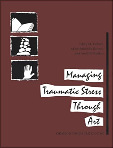 Managing Traumatic Stress Through Art Drawing From The Center Barry M Cohen Mary Michola Barnes Anita B Rankin 9780962916472 Amazon Books