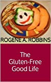 The Gluten-Free Good Life