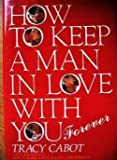 How to Keep a Man in Love With You--Forever