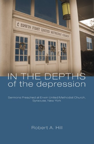 In the Depths of the Depression: Sermons Preached at Erwin United Methodist Church, Syracuse, New ()