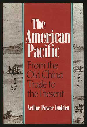 The American Pacific: From the Old China Trade to the - Hills Chino Ca